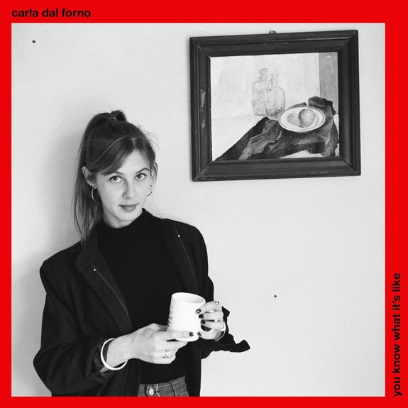 Carla Dal Forno: You Know What It's Like