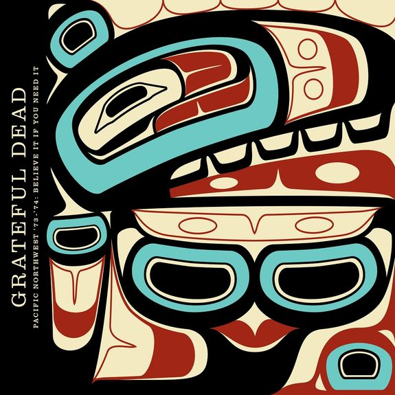 Grateful Dead: Pacific Northwest '73-'74: Believe It If You Need It