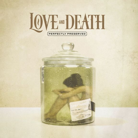 Love And Death: Perfectly Preserved: Limited Edition Pickle Green Vinyl