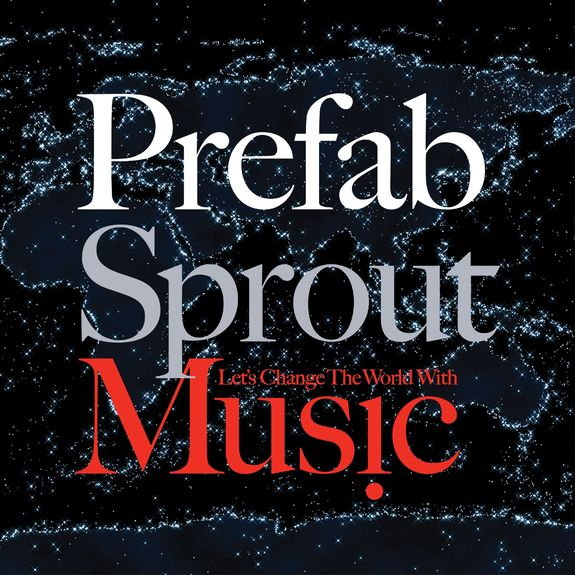 Prefab Sprout: Let's Change The World With Music [2019 Remastered Edition]