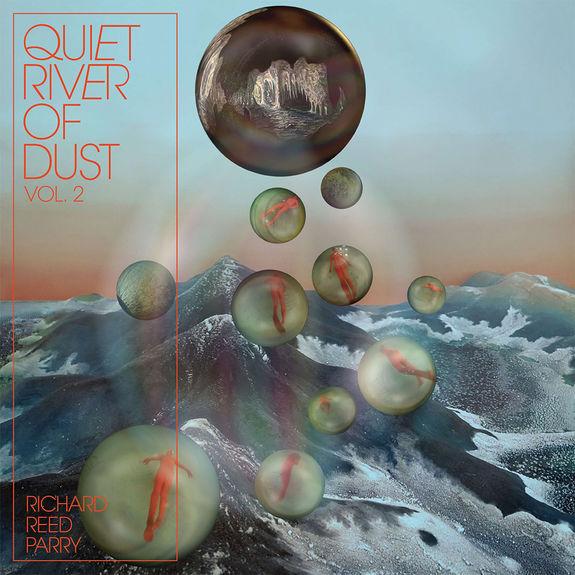 Richard Reed Parry: Quiet River of Dust Vol. 2