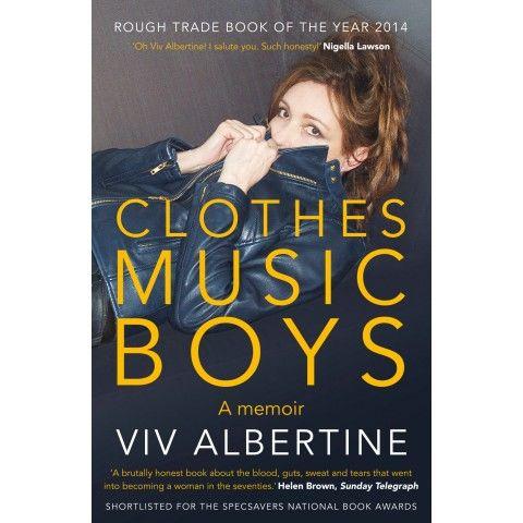 Viv Albertine: Clothes, Clothes, Clothes. Music, Music, Music. Boys, Boys, Boys