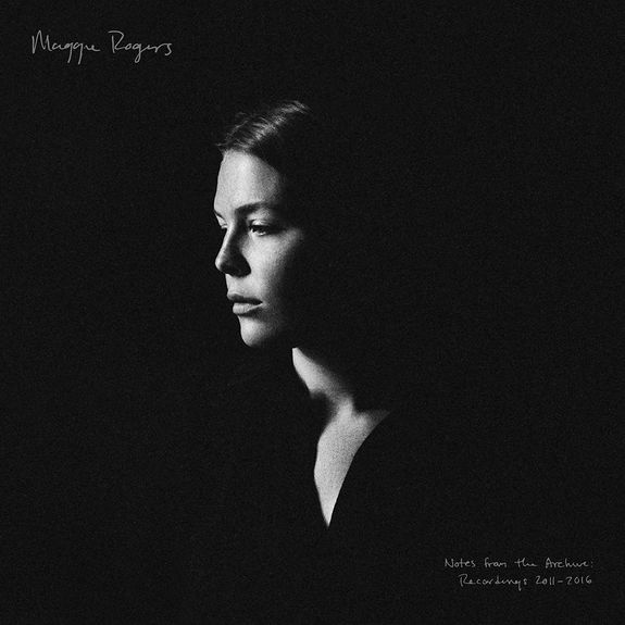 Maggie Rogers: Notes from the Archive: Recordings 2011-2016