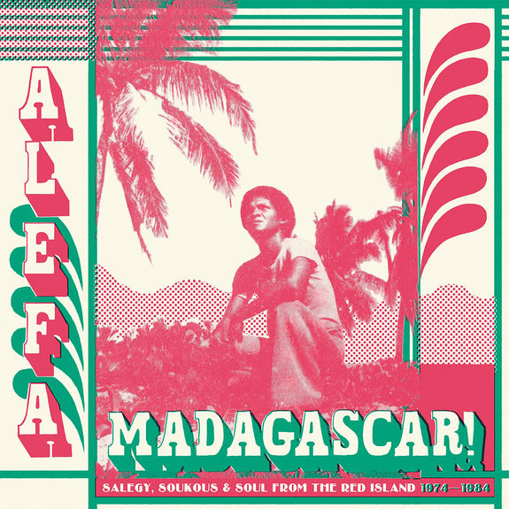 Various Artists: Alefa Madagascar: Salegy, Soukous & Soul From The Red Island 1974 - 1984