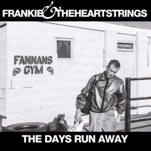 Frankie & The Heartstrings: The Days Run Away