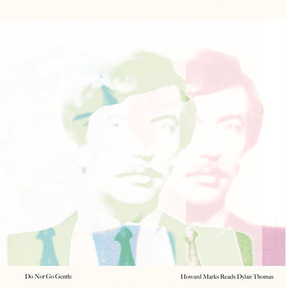 Howard Marks: Do Not Go Gentle: Howard Marks reads Dylan Thomas: Green Vinyl