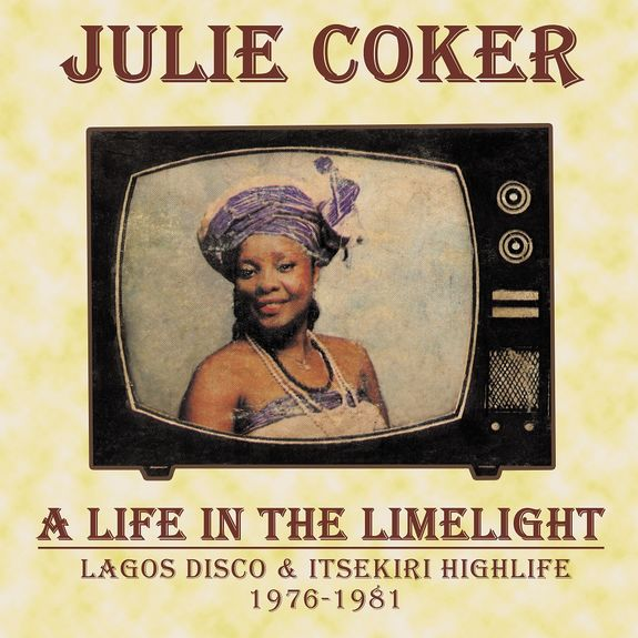 Julie Coker: A Life In The Limelight: Lagos Disco & Itsekiri Highlife