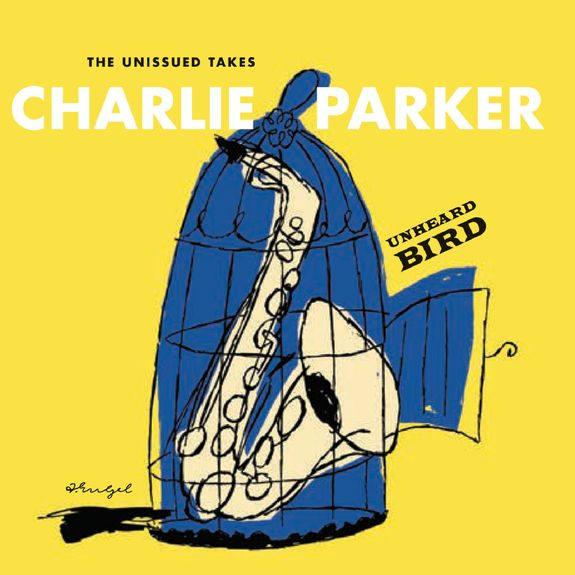 Charlie Parker: Unheard Bird: The Unissued Takes