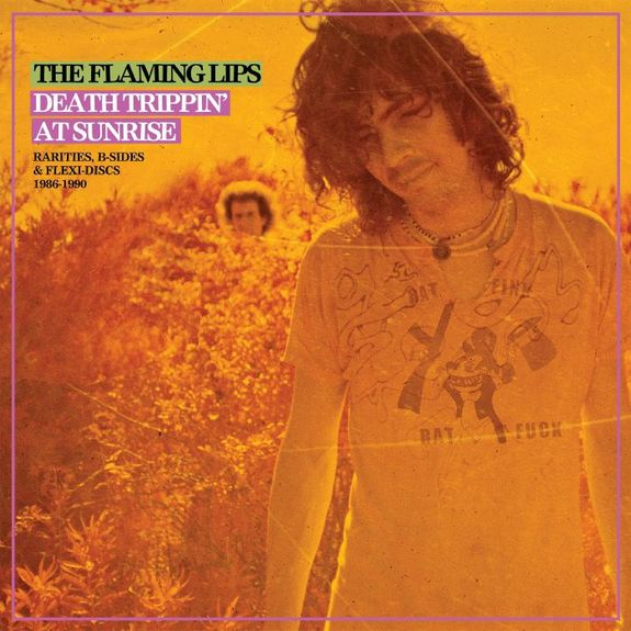 The Flaming Lips: Death Trippin' At Sunrise: Rarities, B-Sides & Flexi-Discs