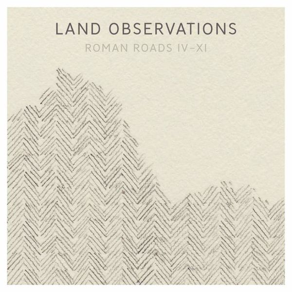 Land Observations: Roman Roads IV - XI