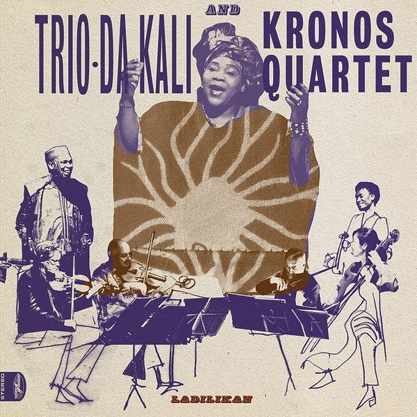 Trio Da Kali And Kronos Quartet: Ladilikan