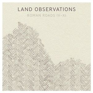 Land Observations: Roman Roads IV - XI (Black Vinyl)