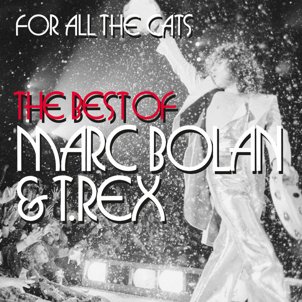 Tyrannosaurus Rex: Marc Bolan & T.Rex - For All The Cats