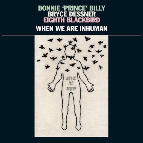 Bonnie 'Prince' Billy: When We Are Inhuman