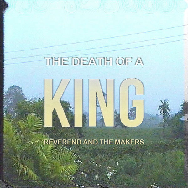 Reverend And The Makers: The Death of a King