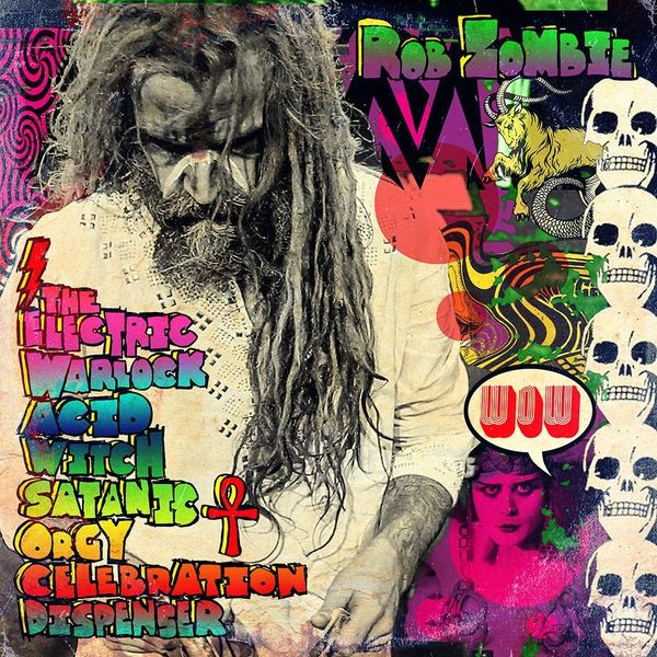 Rob Zombie: The Electric Warlock Acid Witch Satanic Orgy Celebration