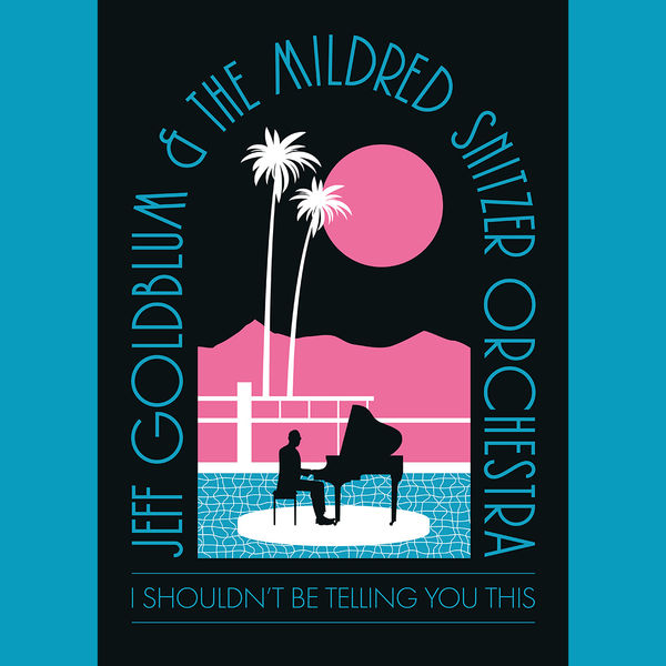 Jeff Goldblum And The Mildred Snitzer Orchestra: I Shouldn't Be Telling You This exclusive SIGNED print