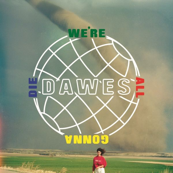 Dawes: We're All Gonna Die