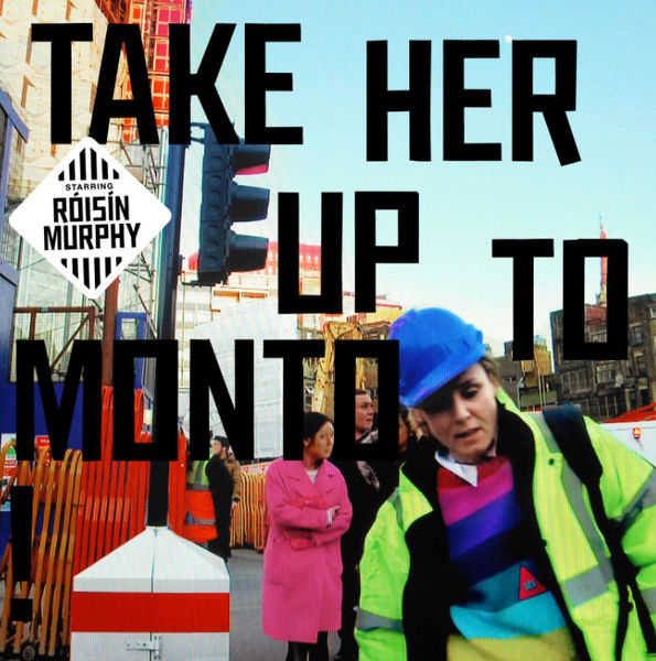 Roisin Murphy: Take Her Up To Monto