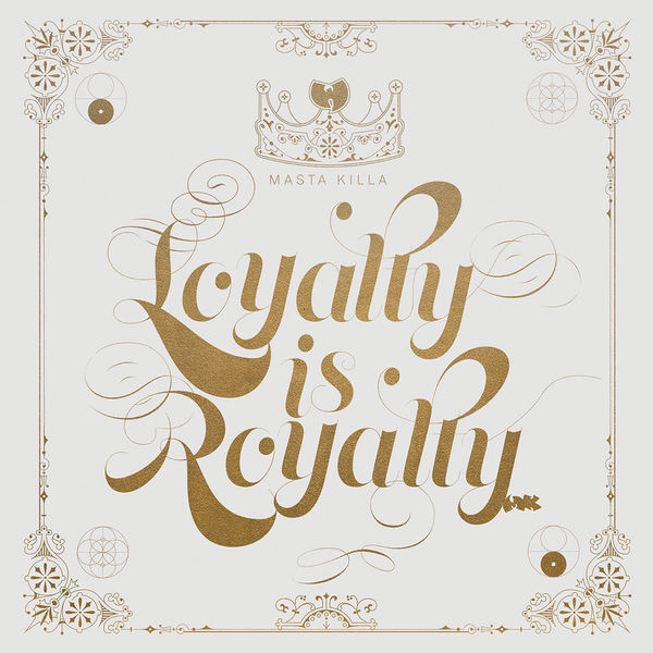 Masta Killa: Loyalty is Royalty