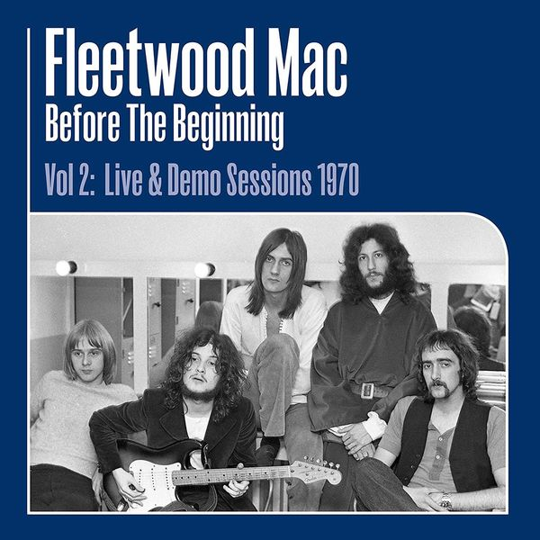 Fleetwood Mac: Before The Beginning Vol. 2 – 1968-1970 Live & Demo Sessions
