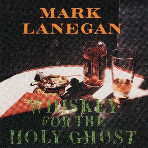 Mark Lanegan: Whiskey For The Holy Ghost