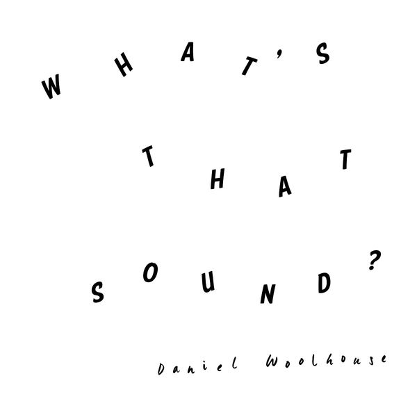 Daniel Woodhouse: What's That Sound