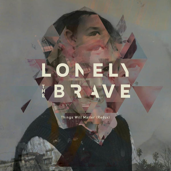 Lonely The Brave: Things Will Matter (Redux)