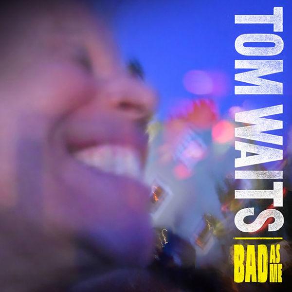 Tom Waits: Bad As Me