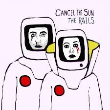 The Rails: Cancel The Sun