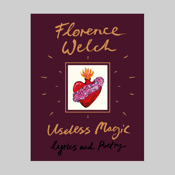 Florence + The Machine: Useless Magic: Lyrics and Poetry