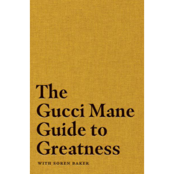 Gucci Mane: The Gucci Mane Guide to Greatness - GUCCI MANE