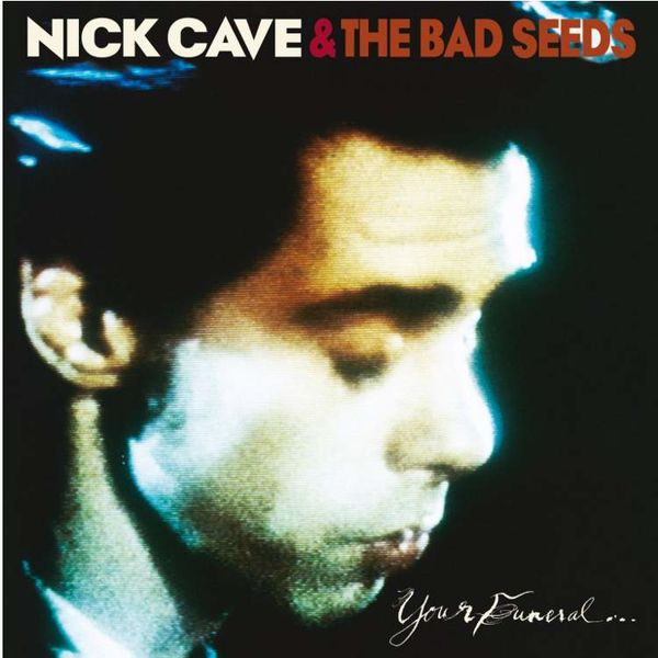 Nick Cave & The Bad Seeds: Your Funeral...My Trial