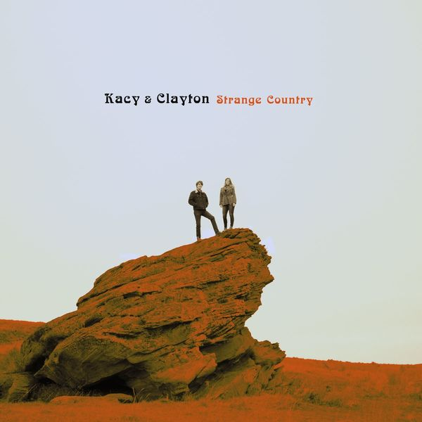 Kacy & Clayton: Strange Country