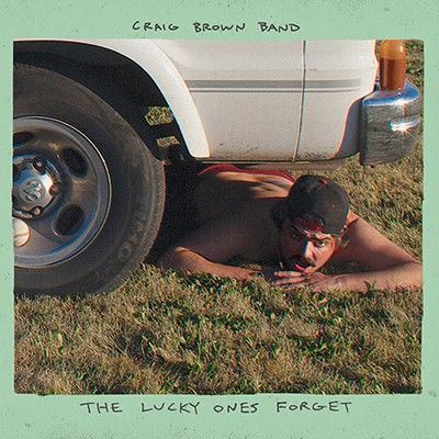 Craig Brown Band: The Lucky Ones Forget