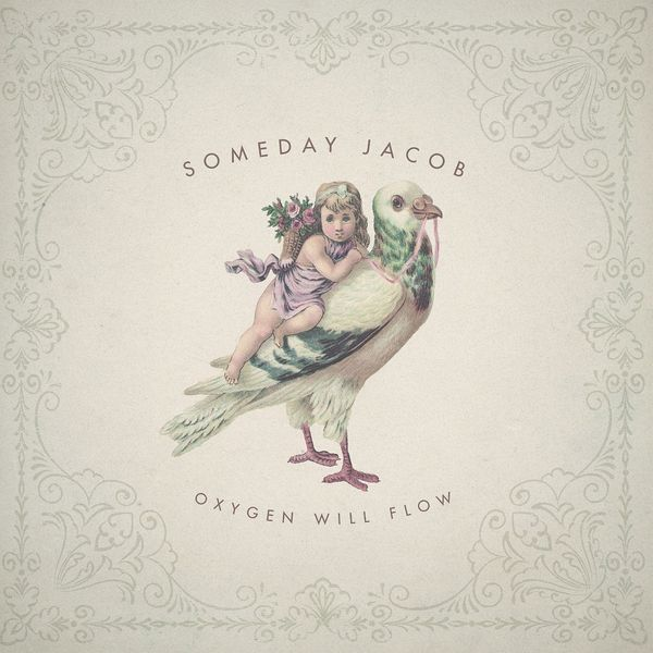 Someday Jacob: Oxygen Will Flow