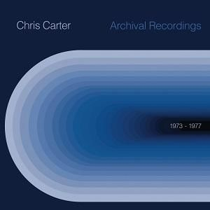 Chris Carter: Archival Recordings 1973 – 1977: Limited Edition Transparent Blue Vinyl