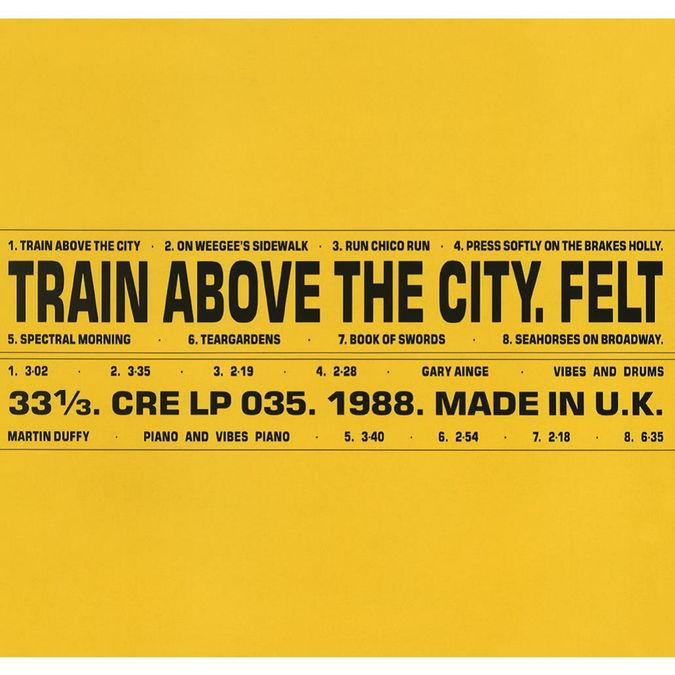 Felt: Train Above The City: Deluxe Remastered Gatefold Sleeve Vinyl Edition