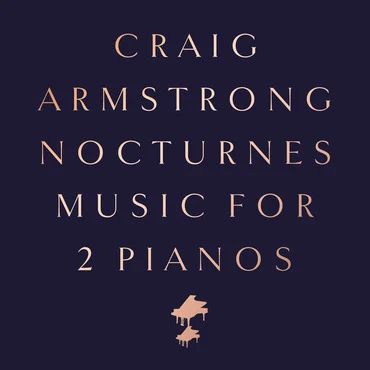 Craig Armstrong: Nocturnes – Music for Two Pianos: CD