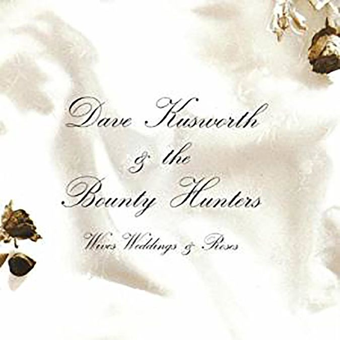 Dave Kusworth & The Bounty Hunters: Wives Weddings & Roses White Coloured Vinyl