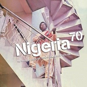 Various Artists: Nigeria 70: No Wahala: Highlife, Afro-Funk & Juju 1973-1987