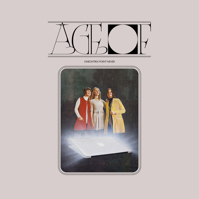 Oneohtrix Point Never: Age Of