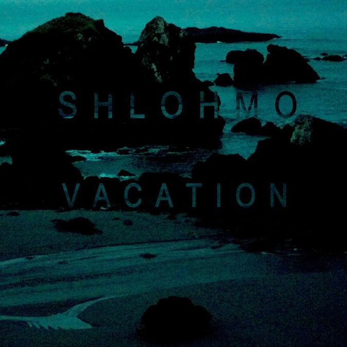 Shlohmo: Vacation