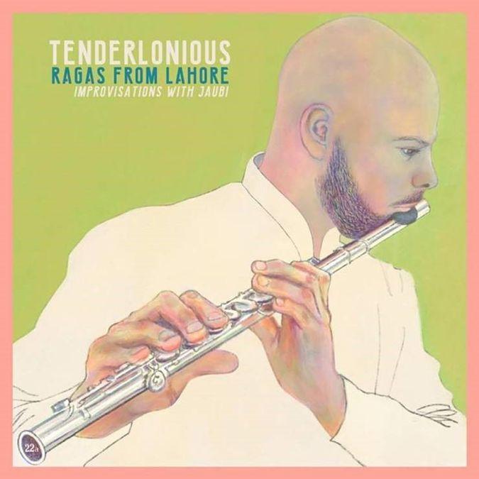 Tenderlonious: Ragas From Lahore