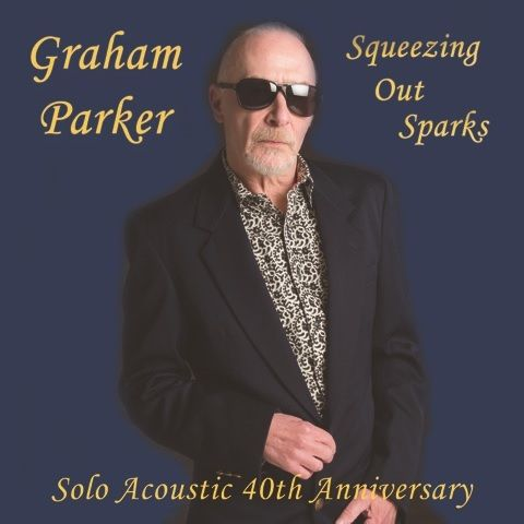 Graham Parker: Squeezing Out Sparks - Solo Acoustic 40th Anniversary