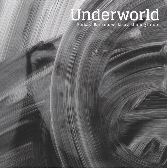 Underworld: Barbara Barbara, we face a shining future