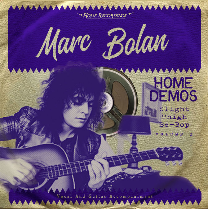 Marc Bolan: Slight Thigh Be-Bop (And Old Gumbo Jill): Home Demos Volume 3