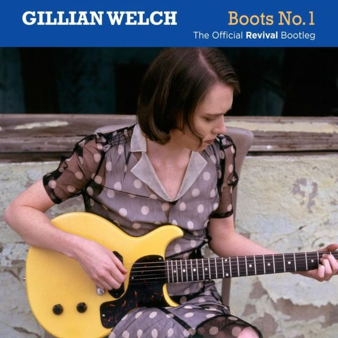 Gillian Welch: Boots No 1 The Official Revival Bootleg