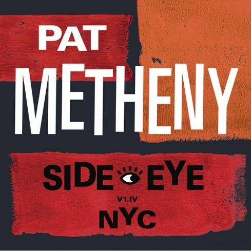 Pat Metheny: Side Eye - NYC (V1.IV): CD