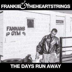 Frankie & The Heartstrings: The Days Run Away